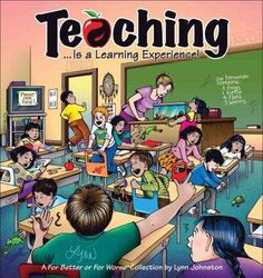 Teaching... Is a Learning Experience!: A for Better or for Worse Collection…