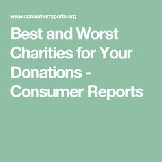 Best and Worst Charities for Your Donations - Consumer Reports