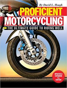 Proficient Motorcycling: The Ultimate Guide to Riding Well: David L. Hough: 0731360583598: Amazon.com: Books