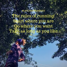 Rules of Running: Start where you are / Go where you want / Take as long as you like.