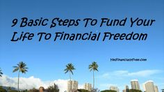 9 Basic Steps To Fund Your Life To Financial Freedom http://workwithmey.com/sh3-18-17cdib