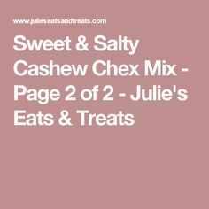 Sweet & Salty Cashew Chex Mix - Page 2 of 2 - Julie's Eats & Treats