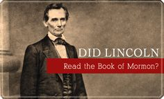 Did Lincoln Read the Book of Mormon? A very interesting and intriguing article worth the time to read.