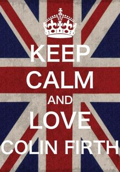 Keep calm and Love Colin Firth (Mr. Darcy ~ 1995)