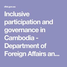 Inclusive participation and governance in Cambodia - Department of Foreign Affairs and Trade
