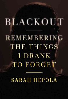 """Blackout: Remembering The Things I Drank To Forget"" by Sarah Hepola ... In an unflinchingly honest memoir, the author shares her journey to sobriety after her drinking--which she once believed gave her confidence, intimacy, and creativity--led to blackouts that drained her spirit and destroyed her life.  Find this book here @ your Library http://lilink.org/record=b13832669~S0"