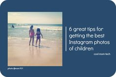 6 really terrific tips for getting the best Instagram photos of kids, especially with summer here