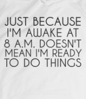 AWAKE AT 8AM - JUST BECAUSE I'M AWAKE AT 8AM DOESN'T MEAN I'M READY TO DO THINGS. FUNNY T-SHIRT SHOWS OFF HOW AWAKE YOU ARE BUT HOW READY YOU'RE REALLY...