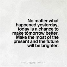 No Matter What Happened Yesterday, Today Is a Chance