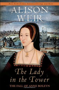 Buy The Lady in the Tower: The Fall of Anne Boleyn by Alison Weir and Read this Book on Kobo's Free Apps. Discover Kobo's Vast Collection of Ebooks and Audiobooks Today - Over 4 Million Titles! I Love Books, Great Books, Books To Read, Amazing Books, Alison Weir, Historical Fiction Books, Historical Photos, Tudor History, History Books