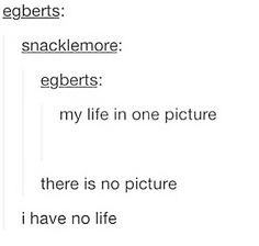 My life in one picture. Only now there is a picture