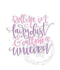 Roll me in Fairy Dust and Call Me a Unicorn SVG, Fairy Dust svg, Unicorn svg, Hand Lettered svg, Han Unicorn Quotes, Mermaid Quotes, Pyjamas Party, Fairy Quotes, Cute Quotes, Short Quotes, Fairy Dust, Quotes For Kids, Call Me