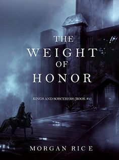 The Weight of Honor (Kings and Sorcerers--Book 3) by Morgan Rice http://www.amazon.com/dp/B010R25PIC/ref=cm_sw_r_pi_dp_dcaZvb1EDRXFA