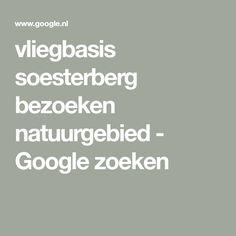 vliegbasis soesterberg bezoeken natuurgebied - Google zoeken