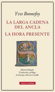 La larga cadena del ancla : la hora presente / Yves Bonnafoy ; traducción y prólogo de Enrique Moreno Castillo.-- Barcelona : Galaxia Gutenberg, 2016.