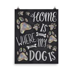 "Chalkboard art print that's perfect for dog lovers! ""Home is where my dog is"" with multicolored paw prints. Museum-quality posters made on thick, durable, matte paper. Printed on archival, acid-free p"