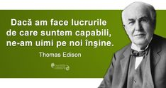 """Dacă am face lucrurile de care suntem capabili, ne-am uimi pe noi înşine."" Thomas Edison Optimism, Ecards, Projects To Try, Memes, Life, Inspiration, E Cards, Biblical Inspiration, Meme"