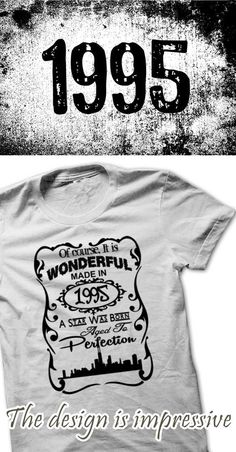 If you are Born 1995 or loves one made in 1995 . Then this shirt is for you. Cheers !!!