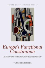 Europe's functional constitution : a theory of constitutionalism beyond the state / Turkuler Isiksel