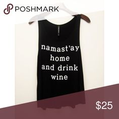 """""""Namastay home and drink wine"""" Top Brand new! Super cute! 15% off of bundles! FEEL LIKE MAKING AN OFFER? Please do it through the make an offer feature as I will no longer negotiate prices in the comments section. PRICE IS FINAL ON ITEMS $15 or less unless bundled. Hannah Beury Tops Tank Tops"""