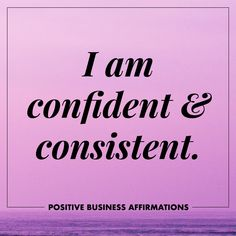 Positive Business Affirmations | I am confident and consistent | To The Wild Co.