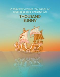 Thousand Sunny: the ship that crosses thousands of cruel seas as a cheerful sun