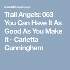 Trail Angels: 063 You Can Have It As Good As You Make It - Carletta Cunningham