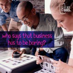 Who says that business has to be boring? | ¿Quién dijo que el trabajo tiene que ser aburrido? #Creative #amazing #Go #best #goodbunch #brainsbunch #time #loveourjob #bigidea