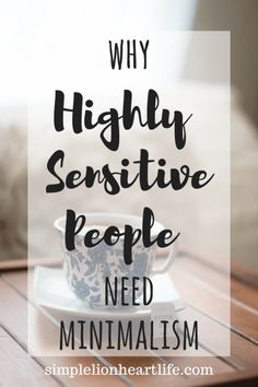 Why Highly Sensitive People Need Minimalism - Simple Lionheart Life - - An uncluttered home keeps our minds calm and uncluttered. Minimalism allows Highly Sensitive People to create the space needed to rest, recharge and relax. Highly Sensitive Person, Sensitive People, Sensitive Quotes, Minimalist Lifestyle, Minimalist Home, Becoming Minimalist, Minimalism Living, You Smile, Ideas Prácticas
