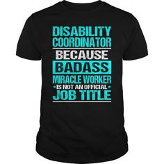 DISABILITY COORDINATOR Because BADASS Miracle Worker Isn't An Official Job Title T-Shirts, Hoodies, Sweatshirts, Tee Shirts (22.99$ ==► Shopping Now!)