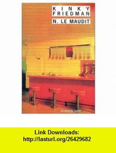 N le maudit (French Edition) (9782743607562) Kinky Friedman , ISBN-10: 2743607564  , ISBN-13: 978-2743607562 ,  , tutorials , pdf , ebook , torrent , downloads , rapidshare , filesonic , hotfile , megaupload , fileserve