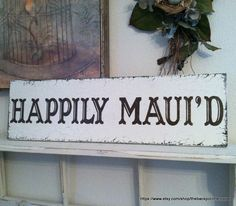 HAPPILY MAUI'D for Hawaii or Maui Weddings 7 x 24 by thebackporchshoppe on Etsy https://www.etsy.com/listing/176144260/happily-mauid-for-hawaii-or-maui