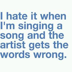I hate when I'm singing a song and.. Artist, Funny, Hate, quotes, Song