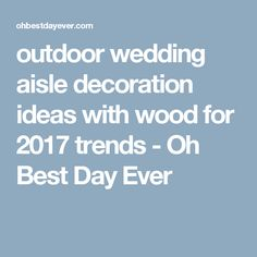 outdoor wedding aisle decoration ideas with wood for 2017 trends - Oh Best Day Ever