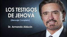 Doctor Armando Alducin   LOS TESTIGOS DE JEHOVÁ   Prédicas Cristianas 2016
