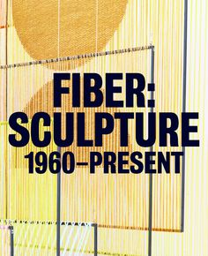 Featured from the Resource Room: FIBER: SCULPTURE 1960 – PRESENT | we are scad fibers