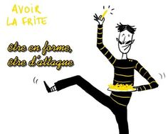 EXPRESSIONS FRANÇAISES  Avoir la frite