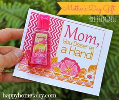 "Free Printable: ""Mom, you deserve a hand!"" with Proverbs 31:31""Honor her for all that her hands have done."" Add Bath & Body Works hand sanitizer, and you've got a cute inexpensive Mother's Day gift. Click and scroll up to get free printable."