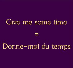pronunciation: http://soundcloud.com/edi/give-me-some-time-donne-moi-du