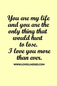 You're my life.