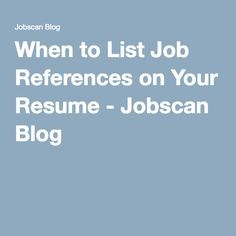 When to List Job References on Your Resume - Jobscan Blog