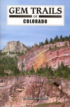 Gem Trails of Colorado by James R Mitchell /This fully revised and updated edition features over 90 of the best locales for exploring and collecting rocks, minerals or fossils throughout Colorado.