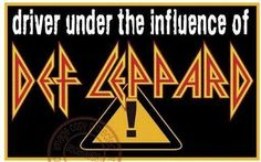 Driver under the influence of Def Leppard!