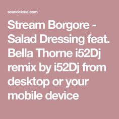 Stream Borgore - Salad Dressing feat. Bella Thorne      i52Dj remix by i52Dj from desktop or your mobile device