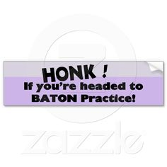 Honk if you're headed to baton practice!  Ha. That would have been every day in high school