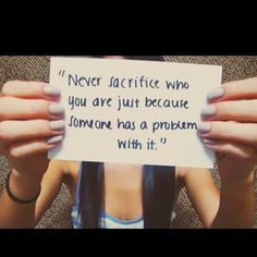 never sacrifice who you are just because someone has a problem with it ♥