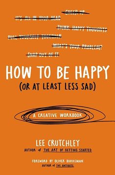 How To Be Happy (Or At Least Less Sad) by Lee Crutchley | 18 Journals That Will Get Your Creative Juices Flowing