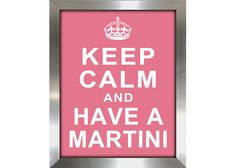 Keep Calm and Have a Martini, 13x16