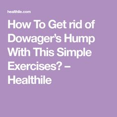 How To Get rid of Dowager's Hump With This Simple Exercises? – Healthile