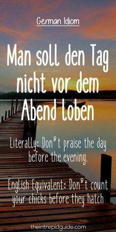 German Idioms Man soll den-Tag nicht vor dem Abend loben